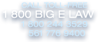 Call Toll Free | 1-800-BIG-E-LAW | 1-800-244-3529 | 561-776-9400